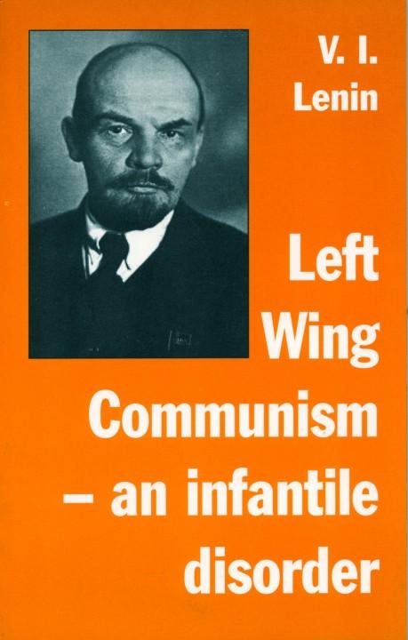 Left Wing Communism An Infantile Disorder